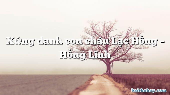 Xứng danh con cháu Lạc Hồng – Hồng Lĩnh