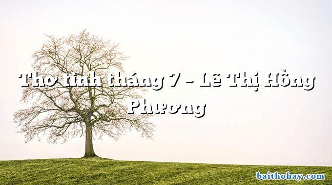 tho tinh thang 7 le thi hong phuong - Những bài thơ hay để cảm ơn đời và cuộc sống