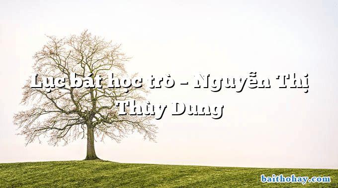 luc bat hoc tro nguyen thi thuy dung - Bên trời tháng bảy - Huỳnh Nguyễn Thanh Tâm