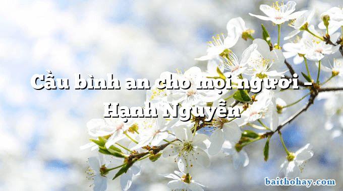 cau binh an cho moi nguoi hanh nguyen - Hạnh phúc cho ai - Nguyên Đỗ