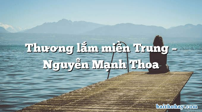 thuong lam mien trung nguyen manh thoa - Hạnh phúc cho ai - Nguyên Đỗ