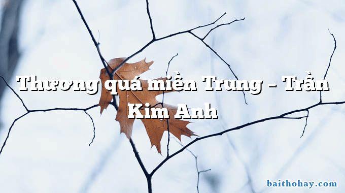 Thương quá miền Trung – Trần Kim Anh