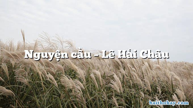 Nguyện cầu – Lê Hải Châu